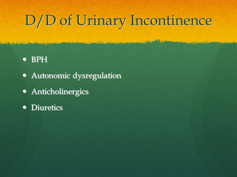 D/D of Urinary Incontinence