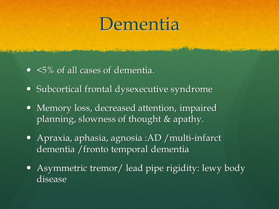 Dementia <5% of all cases of dementia.