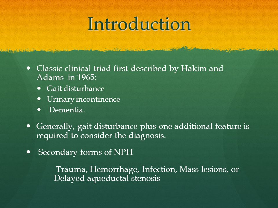 Introduction Classic clinical triad first described by Hakim and Adams in 1965: Gait disturbance.