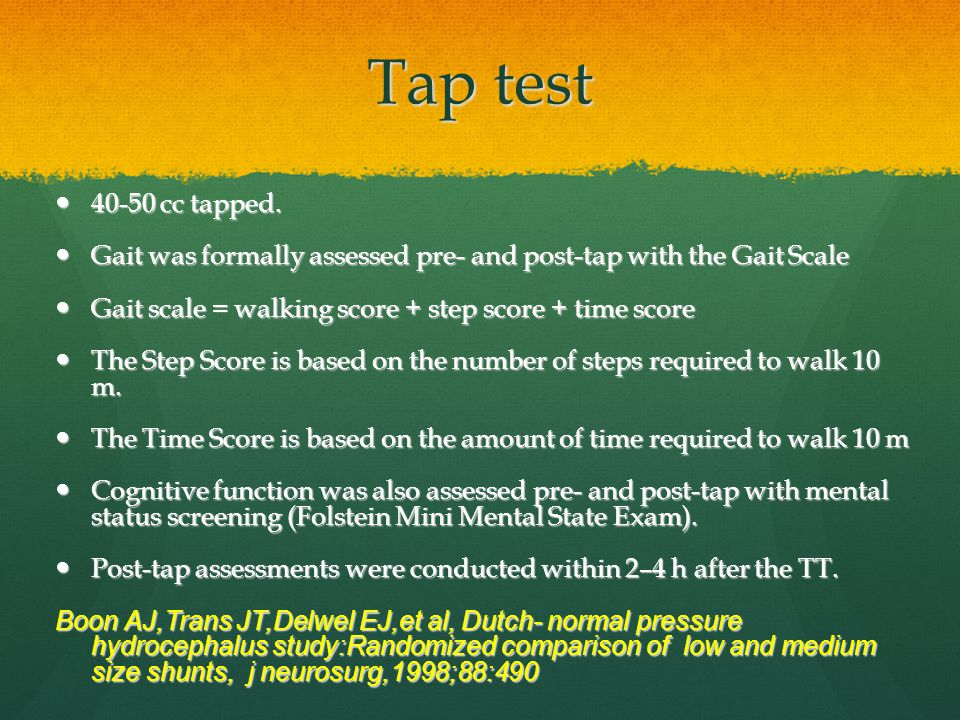 Tap test 40-50 cc tapped. Gait was formally assessed pre- and post-tap with the Gait Scale. Gait scale = walking score + step score + time score.