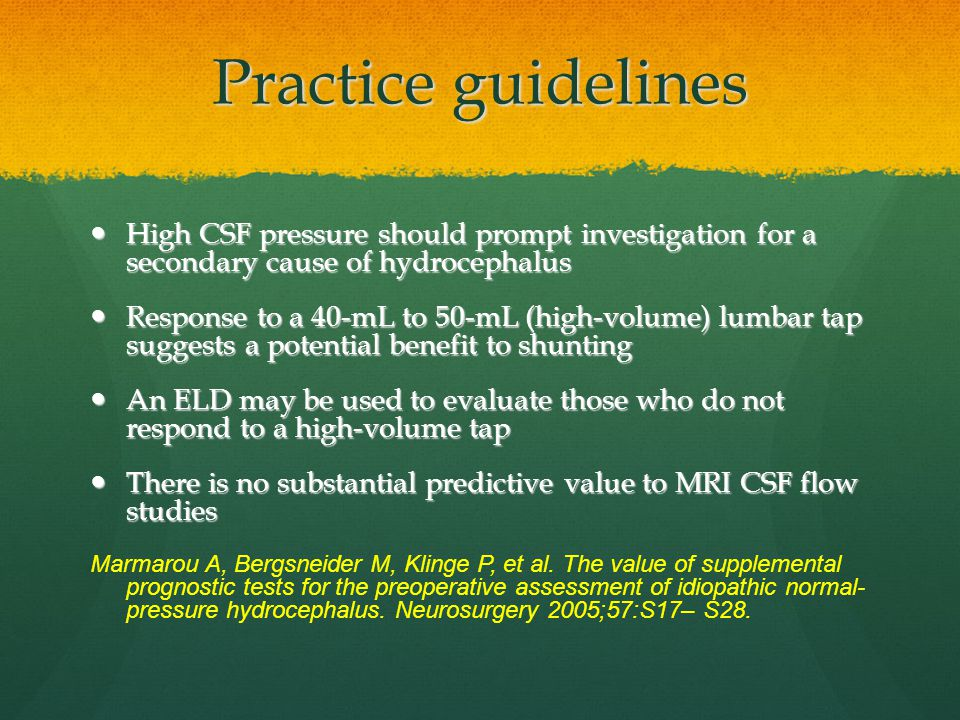 Practice guidelines High CSF pressure should prompt investigation for a secondary cause of hydrocephalus.