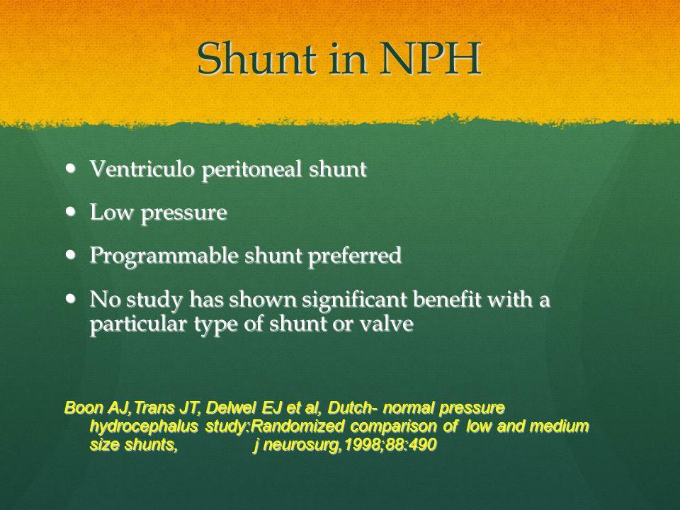 Shunt in NPH Ventriculo peritoneal shunt Low pressure