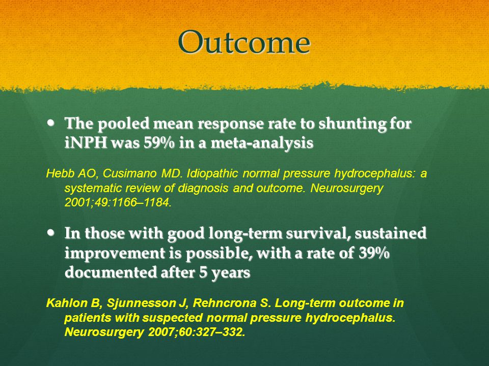 Outcome The pooled mean response rate to shunting for iNPH was 59% in a meta-analysis.