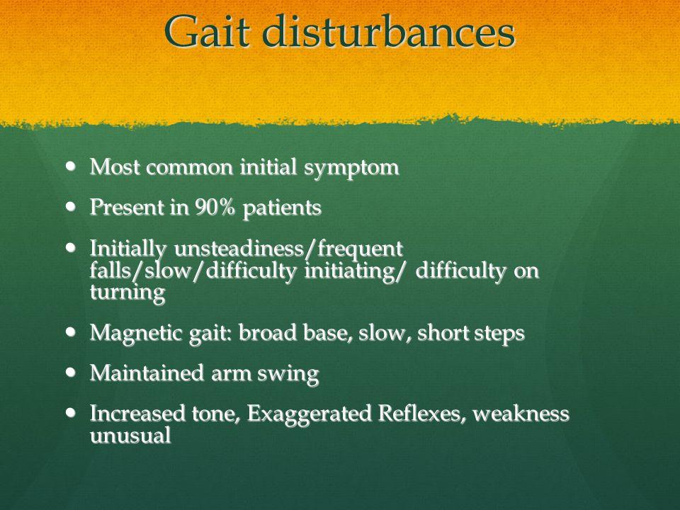 Gait disturbances Most common initial symptom Present in 90% patients
