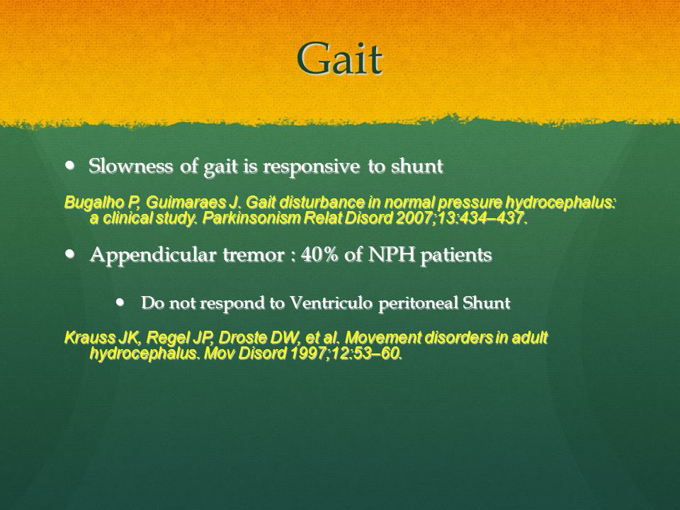 Gait Slowness of gait is responsive to shunt