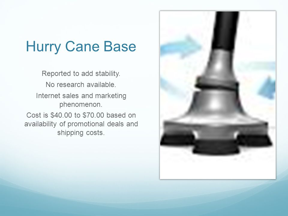 Hurry Cane Base Reported to add stability. No research available.