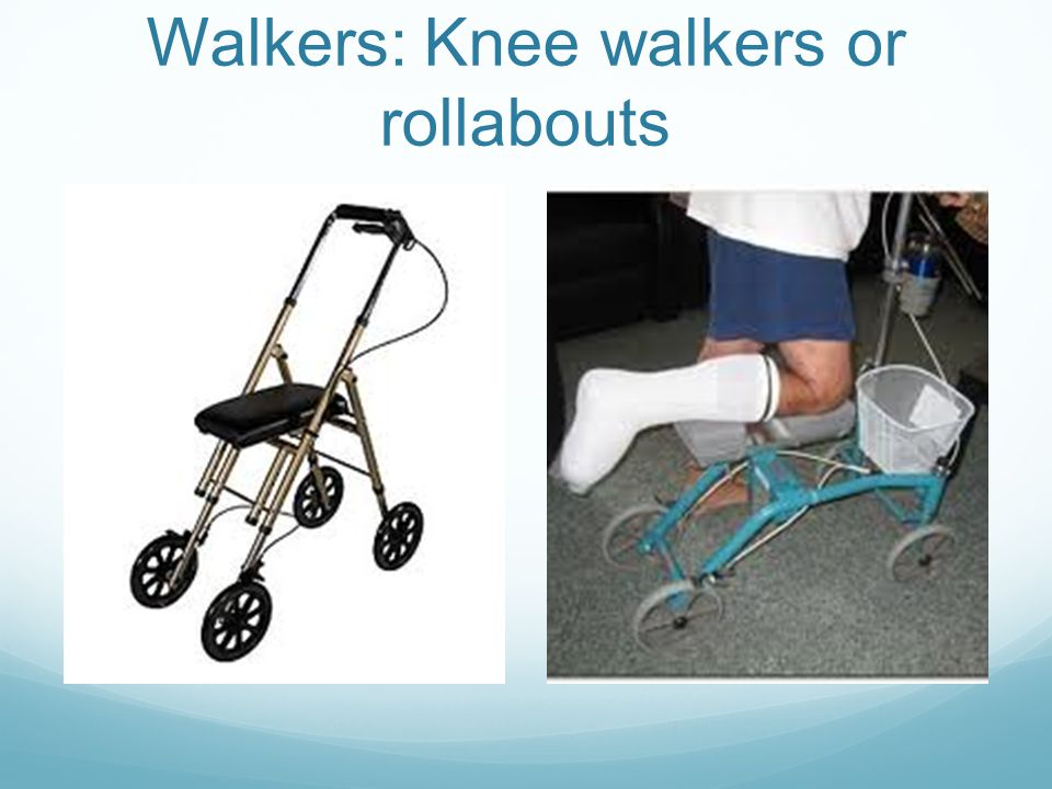 Walkers: Knee walkers or rollabouts