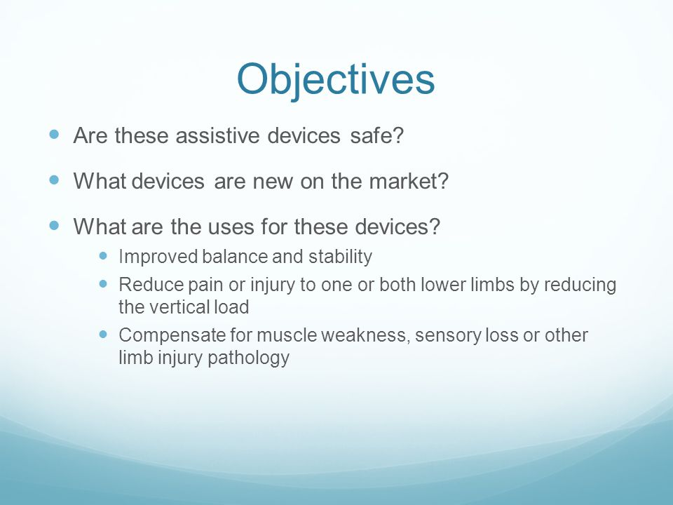 Objectives Are these assistive devices safe