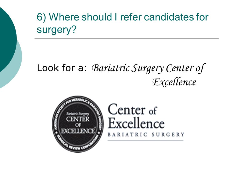 6) Where should I refer candidates for surgery