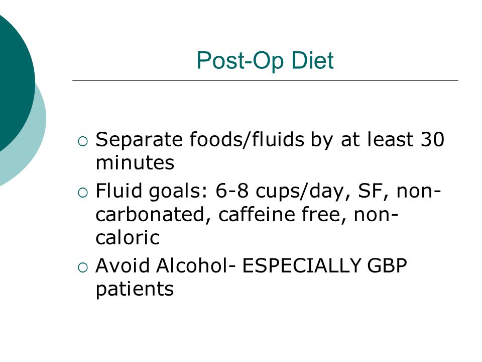 Post-Op Diet Separate foods/fluids by at least 30 minutes