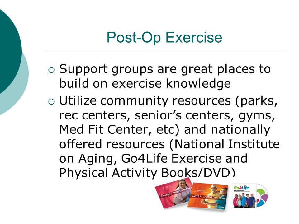 Post-Op Exercise Support groups are great places to build on exercise knowledge.