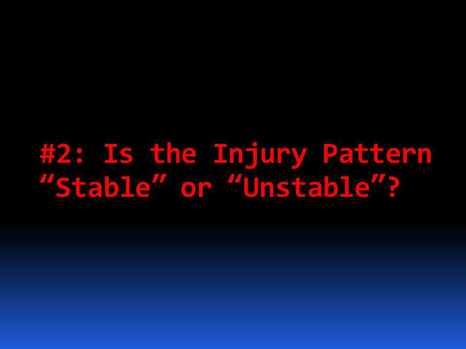 #2: Is the Injury Pattern Stable or Unstable