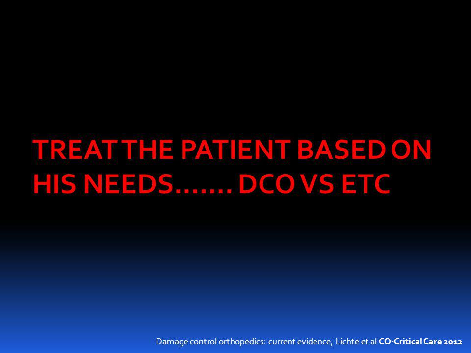 TREAT THE PATIENT BASED ON HIS NEEDS……. DCO VS ETC