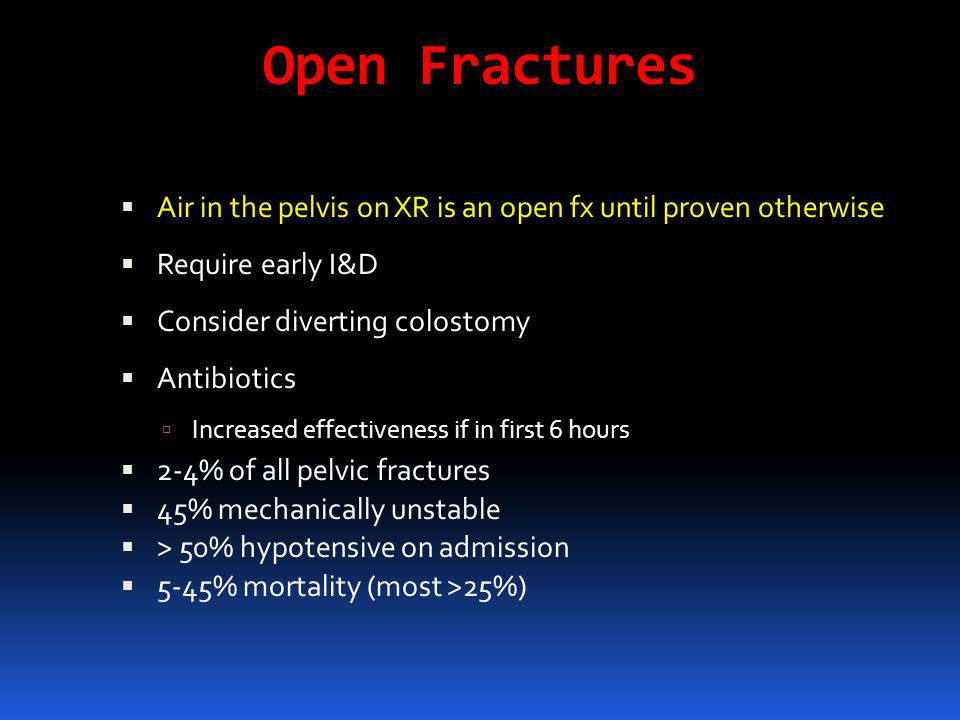 Open Fractures Air in the pelvis on XR is an open fx until proven otherwise. Require early I&D. Consider diverting colostomy.