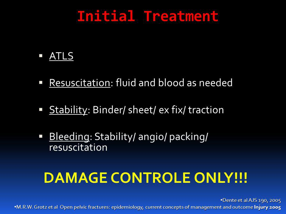 Initial Treatment DAMAGE CONTROLE ONLY!!! ATLS