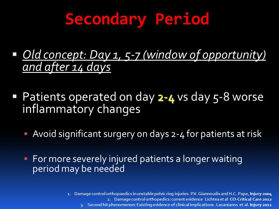 Secondary Period Old concept: Day 1, 5-7 (window of opportunity) and after 14 days.