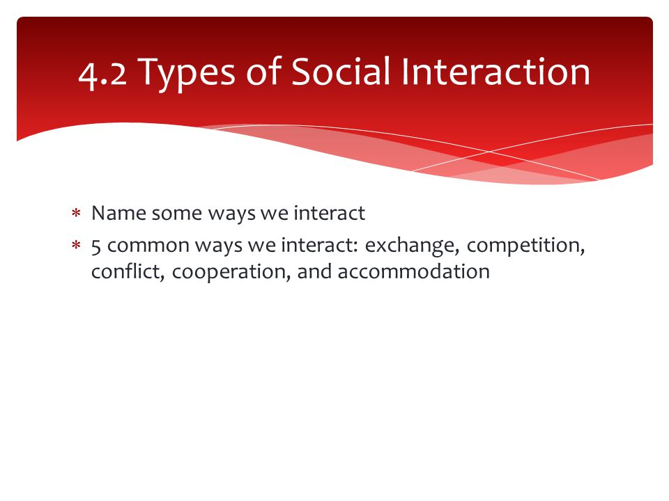 4.2 Types of Social Interaction