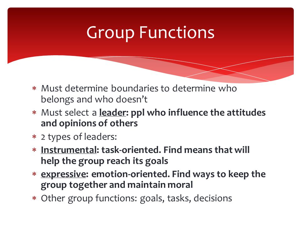Group Functions Must determine boundaries to determine who belongs and who doesn't.