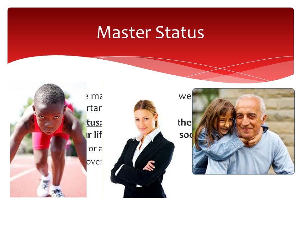 Master Status We all have many statuses…but we rank one the most important.
