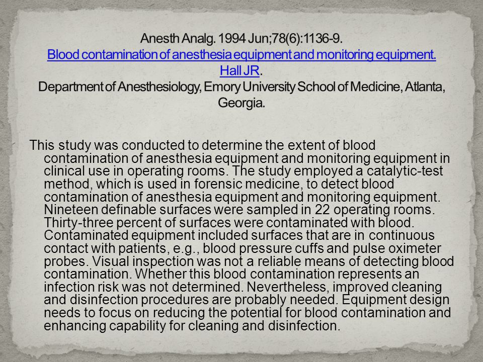 Anesth Analg. 1994 Jun;78(6):1136-9. Blood contamination of anesthesia equipment and monitoring equipment. Hall JR. Department of Anesthesiology, Emory University School of Medicine, Atlanta, Georgia.