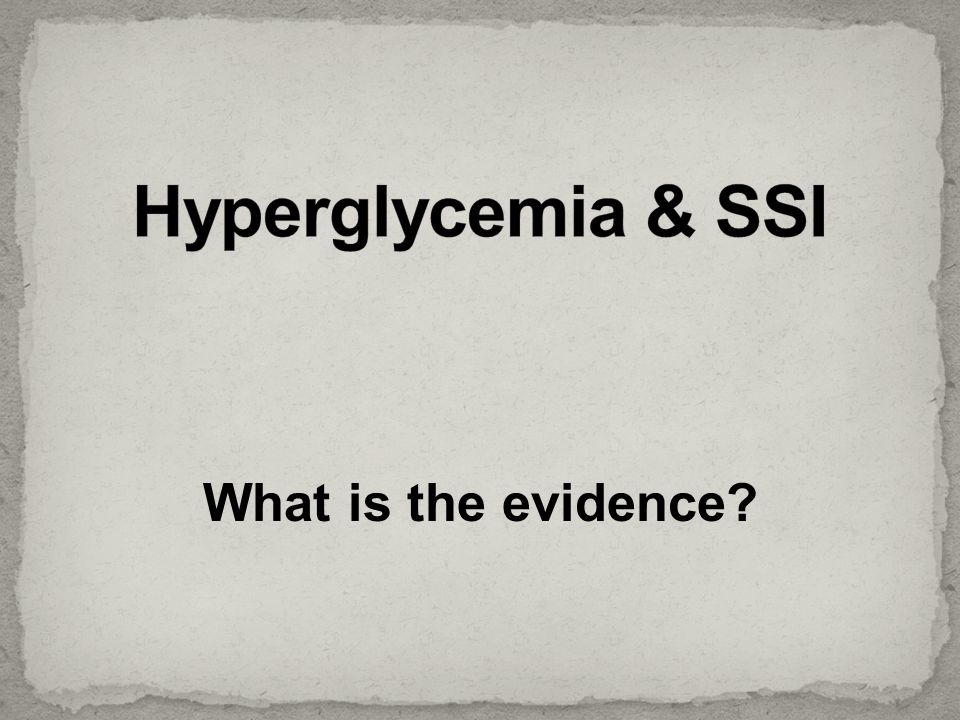 Hyperglycemia & SSI What is the evidence