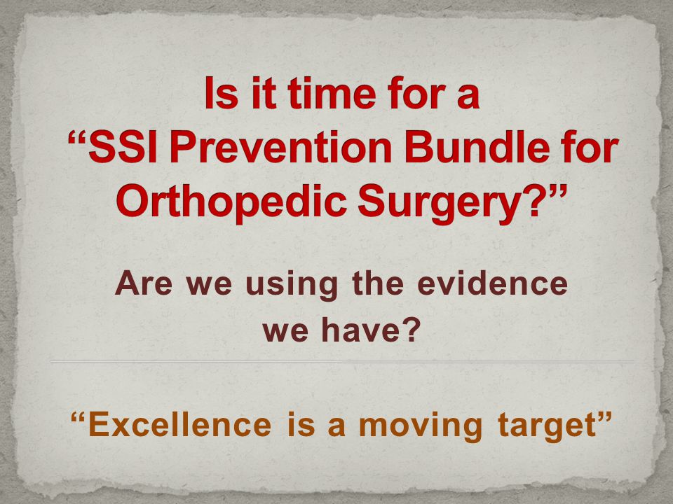 Is it time for a SSI Prevention Bundle for Orthopedic Surgery
