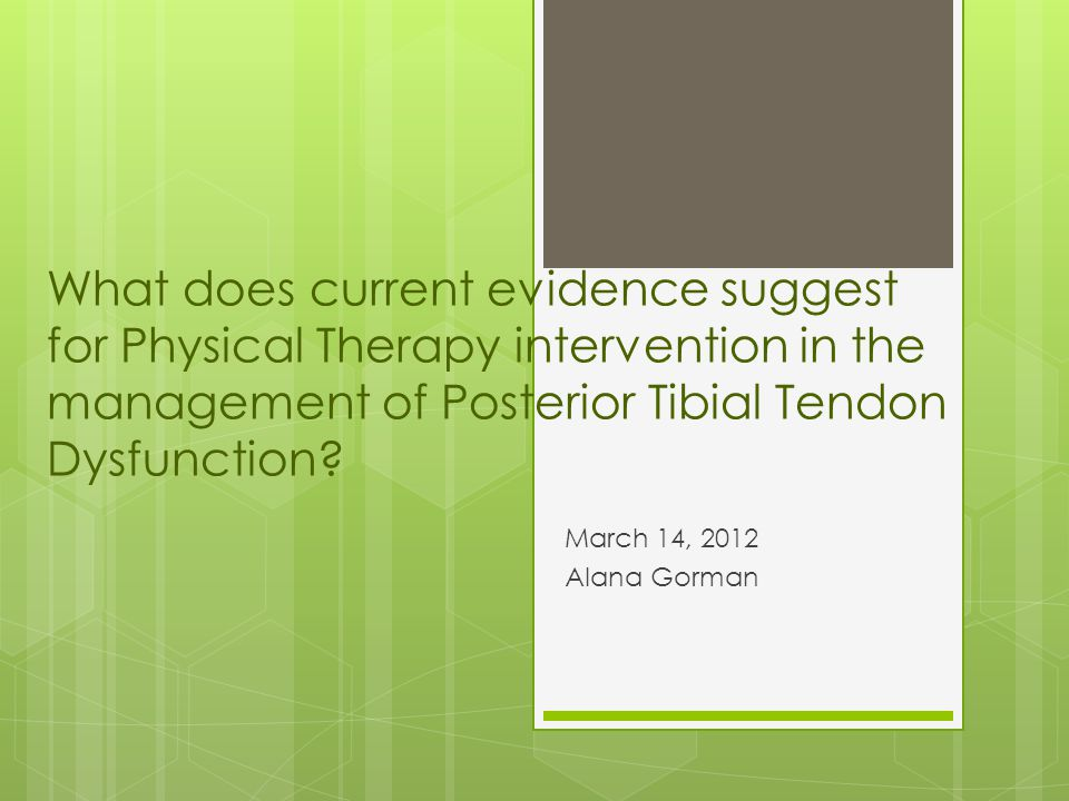 What does current evidence suggest for Physical Therapy intervention in the management of Posterior Tibial Tendon Dysfunction
