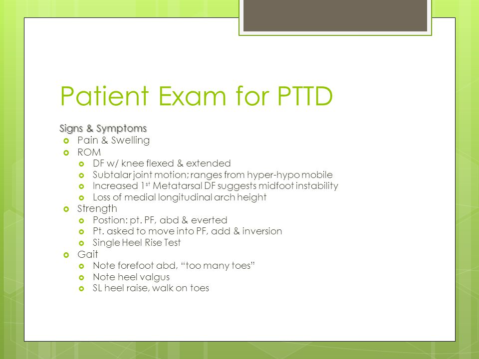 Patient Exam for PTTD Signs & Symptoms Pain & Swelling ROM Strength