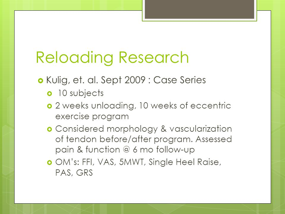Reloading Research Kulig, et. al. Sept 2009 : Case Series 10 subjects