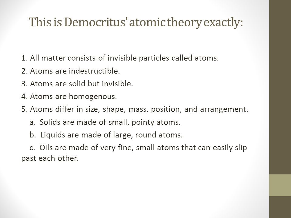 This is Democritus atomic theory exactly: