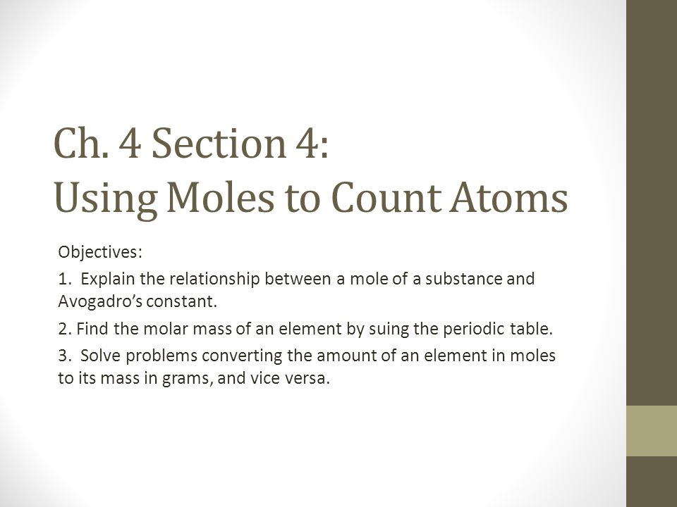 Ch. 4 Section 4: Using Moles to Count Atoms