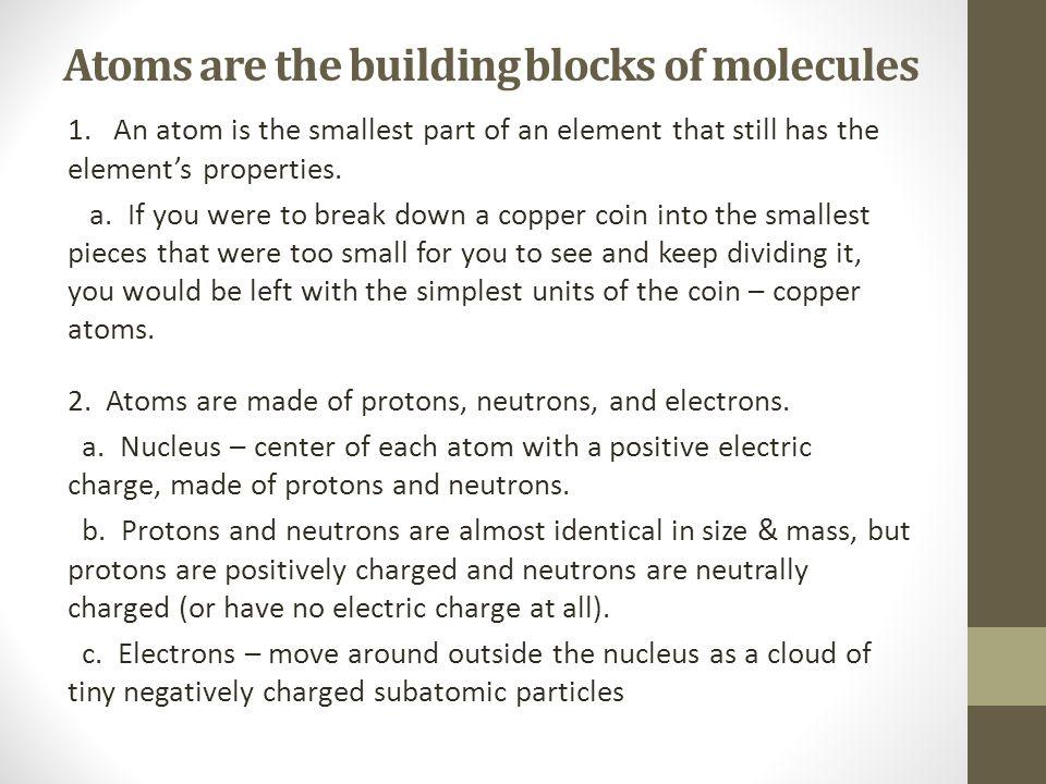 Atoms are the building blocks of molecules