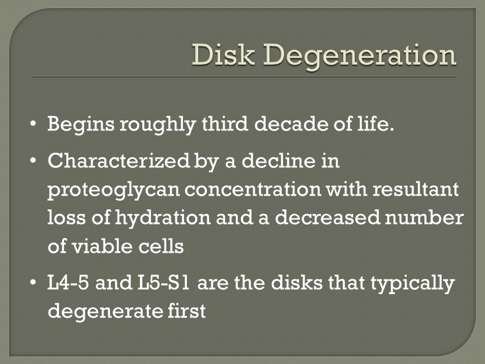 Disk Degeneration Begins roughly third decade of life.