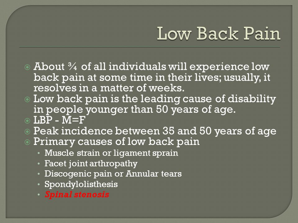 Low Back Pain About ¾ of all individuals will experience low back pain at some time in their lives; usually, it resolves in a matter of weeks.