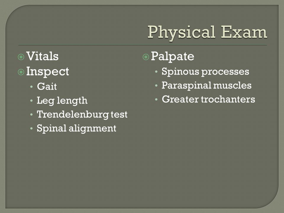 Physical Exam Vitals Palpate Inspect Spinous processes Gait