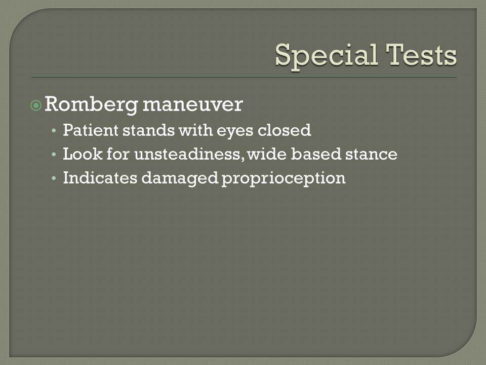 Special Tests Romberg maneuver Patient stands with eyes closed