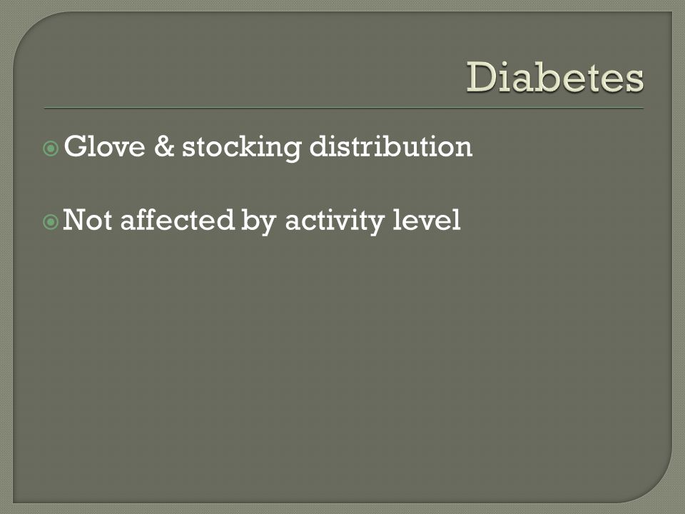 Diabetes Glove & stocking distribution Not affected by activity level