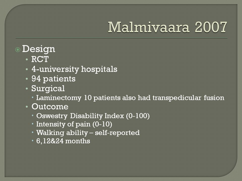 Malmivaara 2007 Design RCT 4-university hospitals 94 patients Surgical