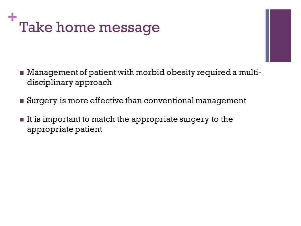 Take home message Management of patient with morbid obesity required a multi- disciplinary approach.