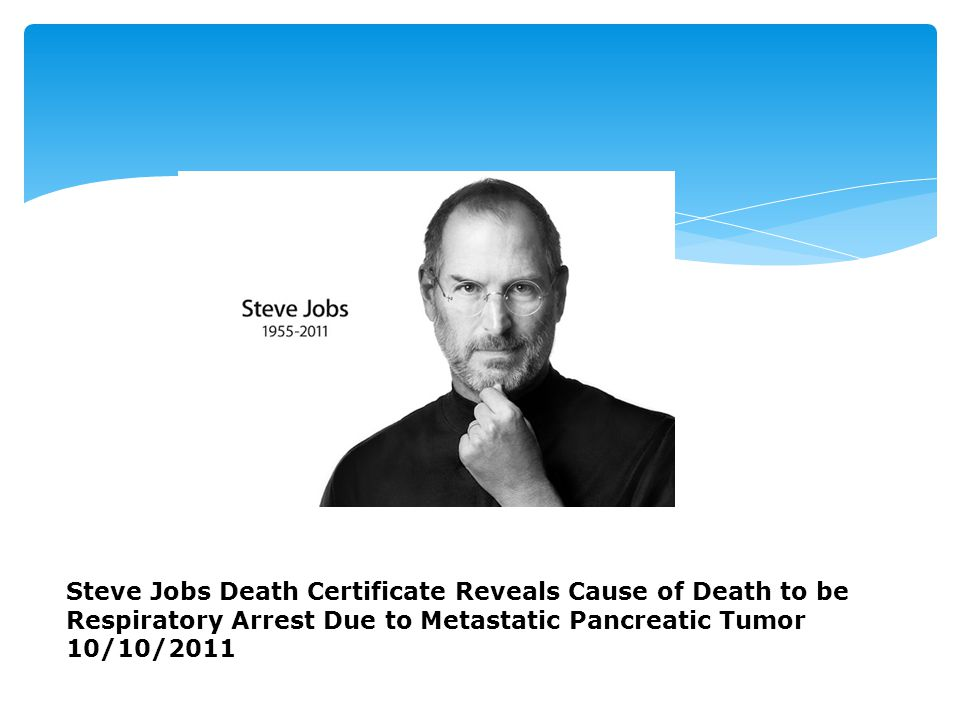 Steve Jobs Death Certificate Reveals Cause of Death to be Respiratory Arrest Due to Metastatic Pancreatic Tumor
