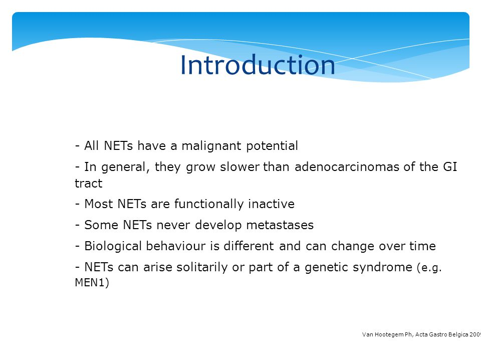 Introduction RARE, BUT CHALLENGING All NETs have a malignant potential