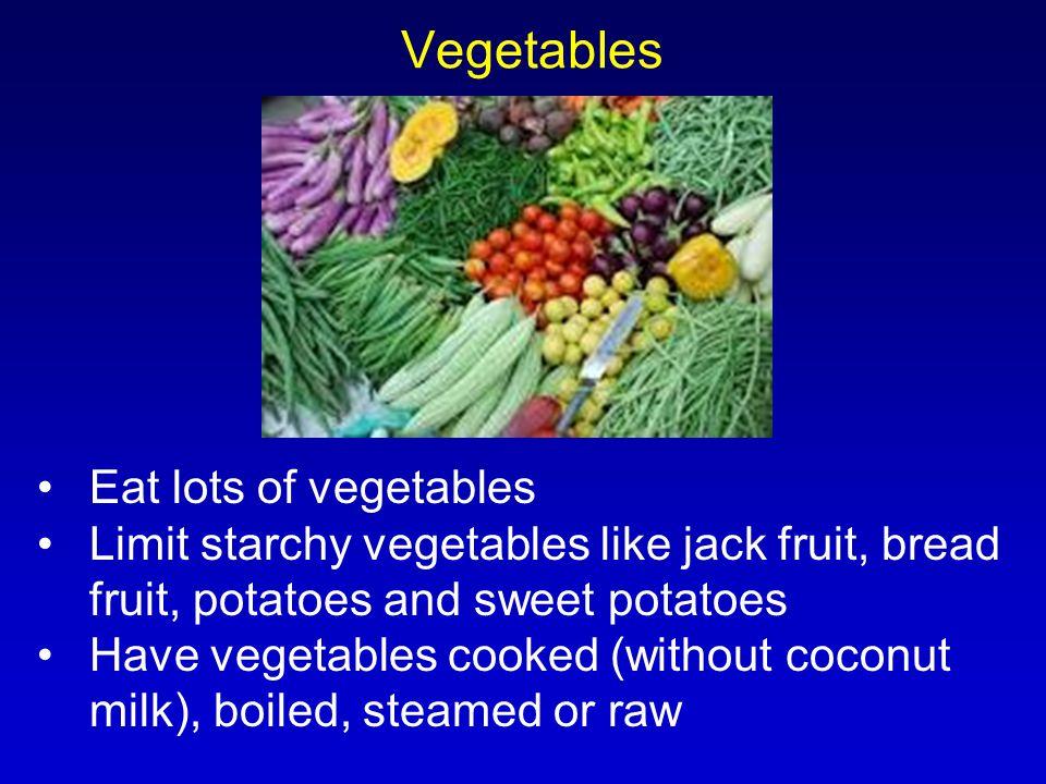 Vegetables Eat lots of vegetables