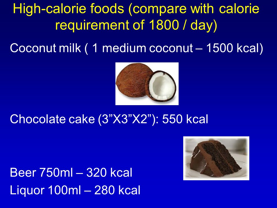 High-calorie foods (compare with calorie requirement of 1800 / day)