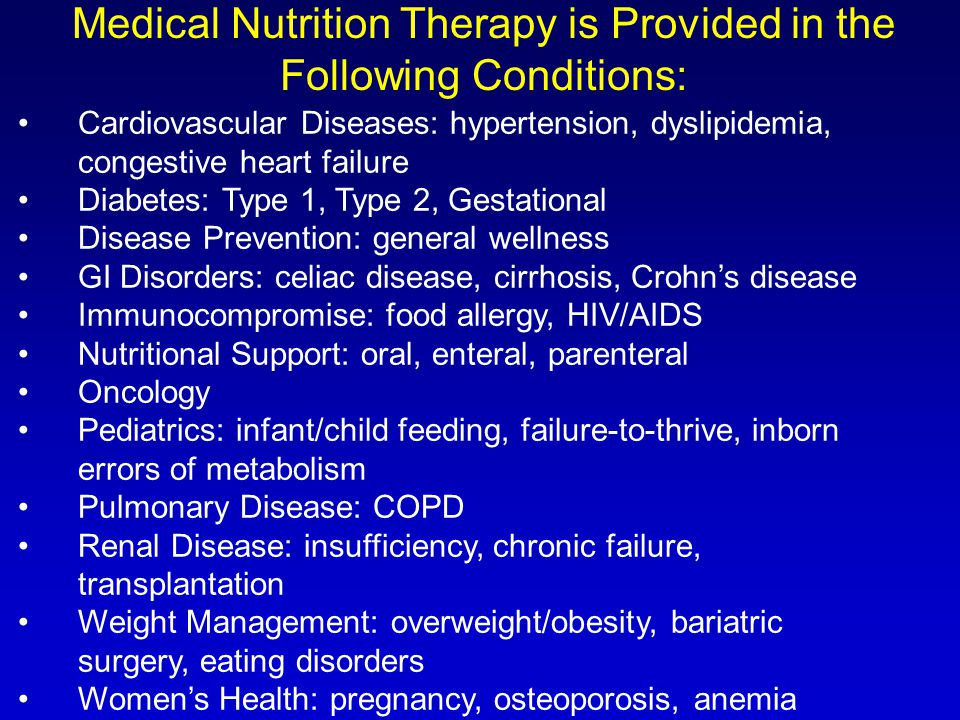 Medical Nutrition Therapy is Provided in the Following Conditions: