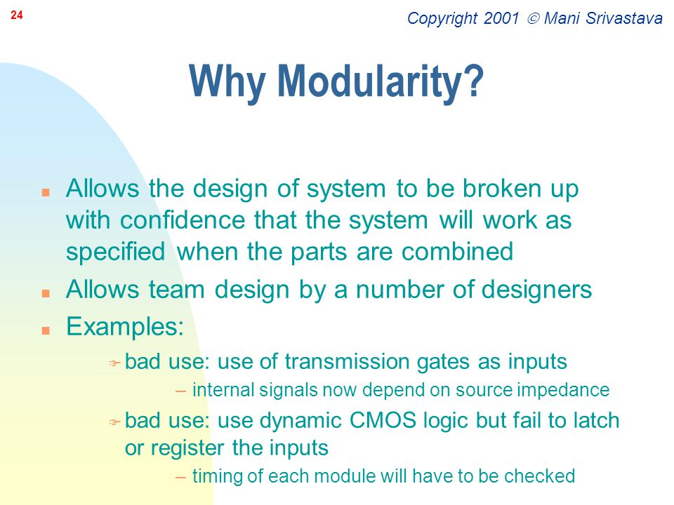 Why Modularity Allows the design of system to be broken up with confidence that the system will work as specified when the parts are combined.