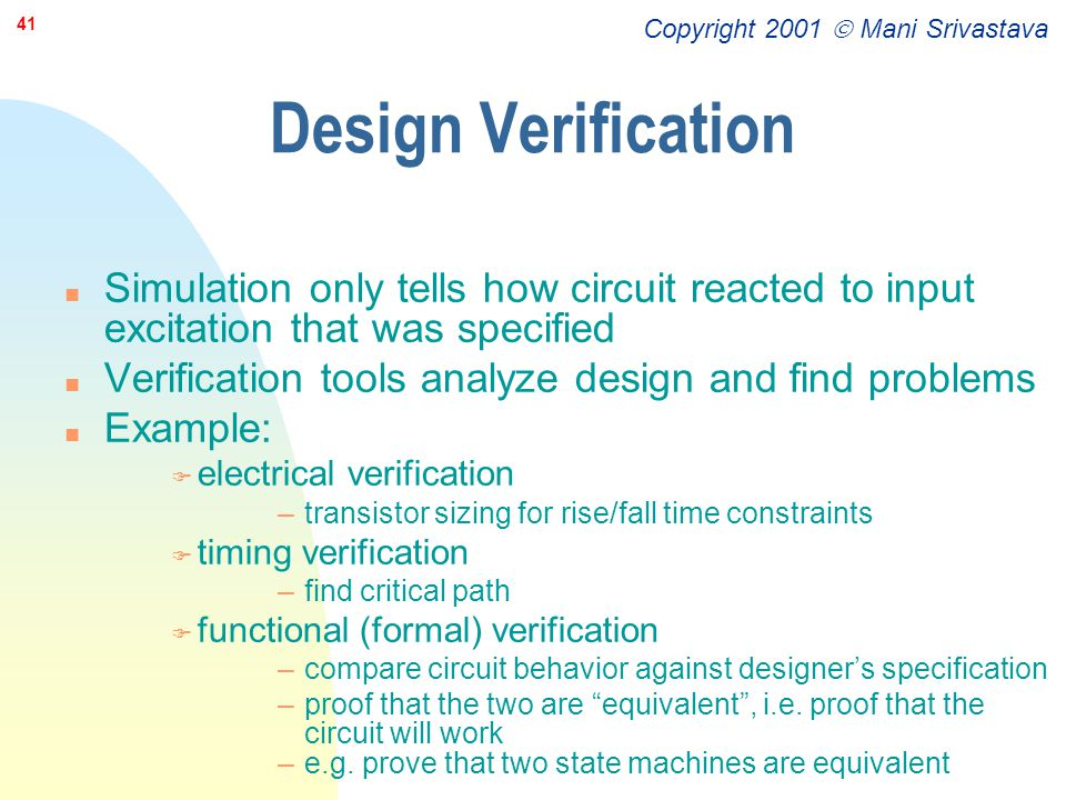 Design Verification Simulation only tells how circuit reacted to input excitation that was specified.