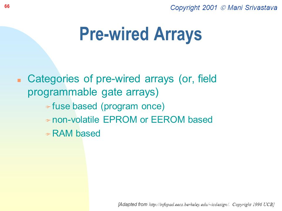 Pre-wired Arrays Categories of pre-wired arrays (or, field programmable gate arrays) fuse based (program once)
