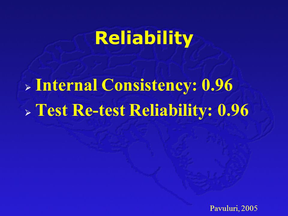Internal Consistency: 0.96 Test Re-test Reliability: 0.96