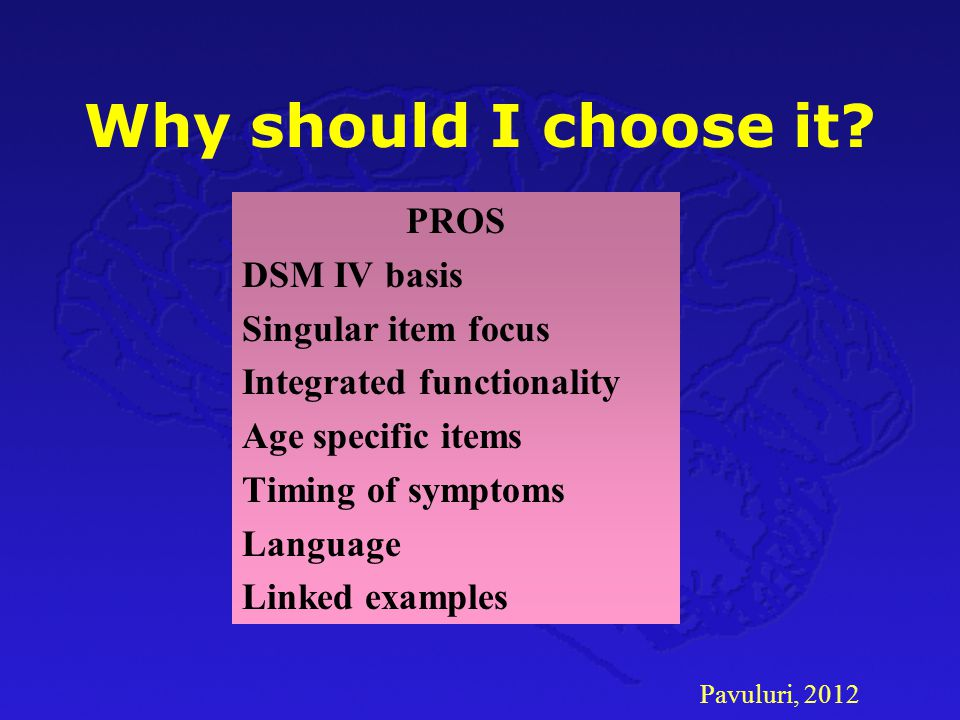 Why should I choose it PROS DSM IV basis Singular item focus