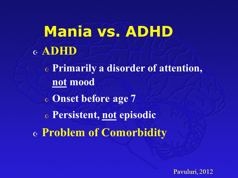 Mania vs. ADHD ADHD Problem of Comorbidity